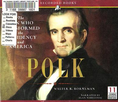 Polk: The Man Who Transformed the Presidency and America by Walter R. Borneman