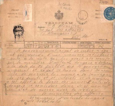"The declaration of war against Serbia came across Bucharest with regular mail in the form of an open telegram. Written in French (which was the official language at the time), it was handed over to Nikola Pašić who had withdrawn to Niš with the entire goverment the previous day. On July 28th, at one o'clock in the afternoon, in the garden of the Hotel ""Orijent,"" Nikola Pašić received a dispatch by which Austria-Hungary had declared war on Serbia. (from Serbia.com)"